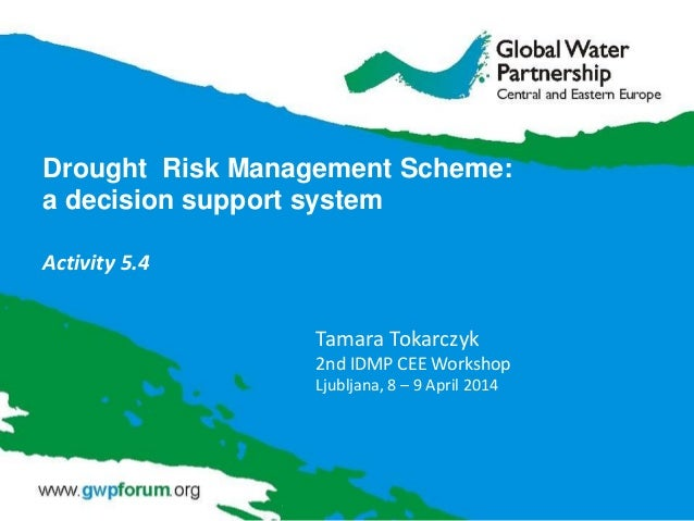 Drought Risk Management Scheme: a decision support system Activity 5.4 Tamara Tokarczyk 2nd IDMP CEE Workshop Ljubljana, 8...