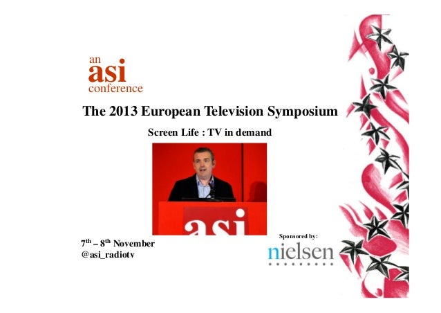 an  asi  conference  The 2013 European Television Symposium Screen Life : TV in demand  7th  8th  – November @asi_radiotv ...