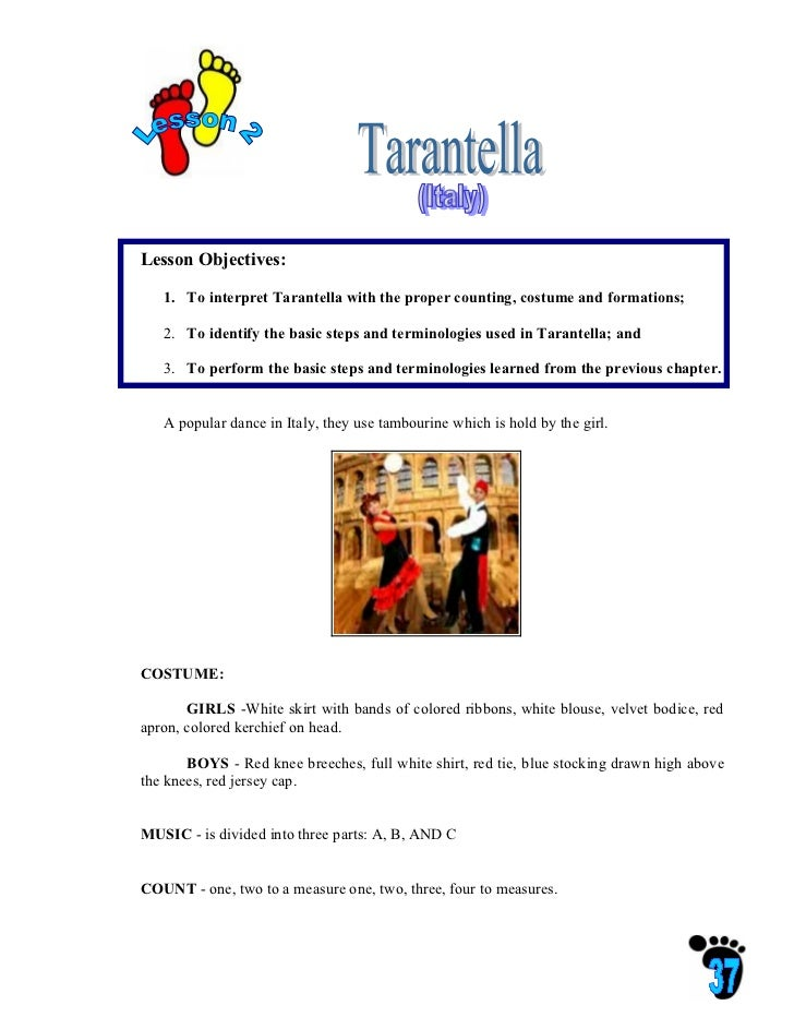 Lesson Objectives:   1. To interpret Tarantella with the proper counting, costume and formations;   2. To identify the bas...