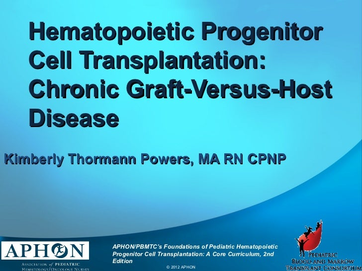 Hematopoietic Progenitor          Cell Transplantation:          Chronic Graft-Versus-Host          DiseaseKimberly Thorma...