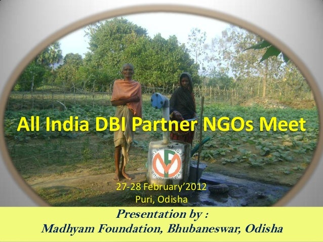 All India DBI Partner NGOs Meet              27-28 February'2012                  Puri, Odisha             Presentation by...