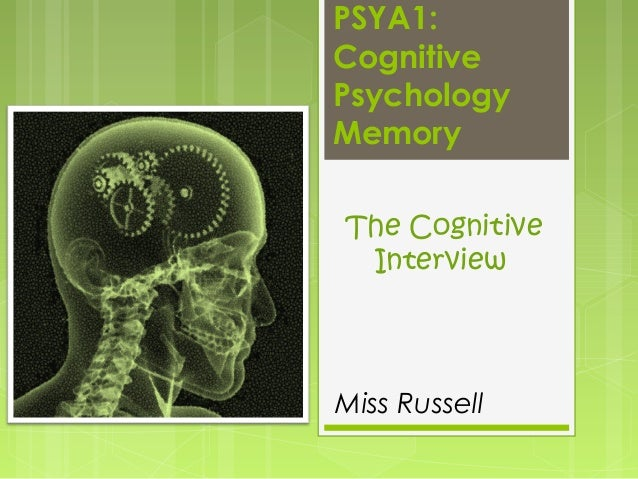 PSYA1: Cognitive Psychology Memory The Cognitive Interview  Miss Russell