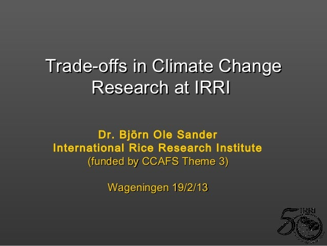 Trade-offs in Climate Change     Research at IRRI         Dr. Björn Ole SanderInternational Rice Research Institute      (...