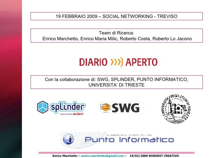 Enrico Marchetto –  [email_address]  –  19/02/2009 NORDEST CREATIVO 19 FEBBRAIO 2009 – SOCIAL NETWORKING - TREVISO Team di...