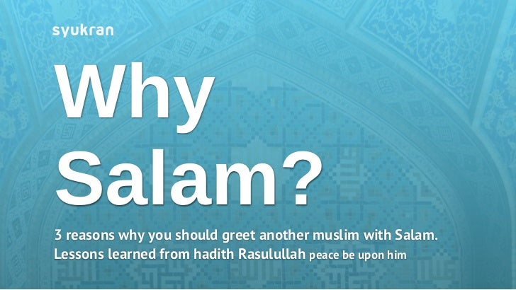 WhySalam?3 reasons why you should greet another muslim with Salam.Lessons learned from hadith Rasulullah peace be upon him