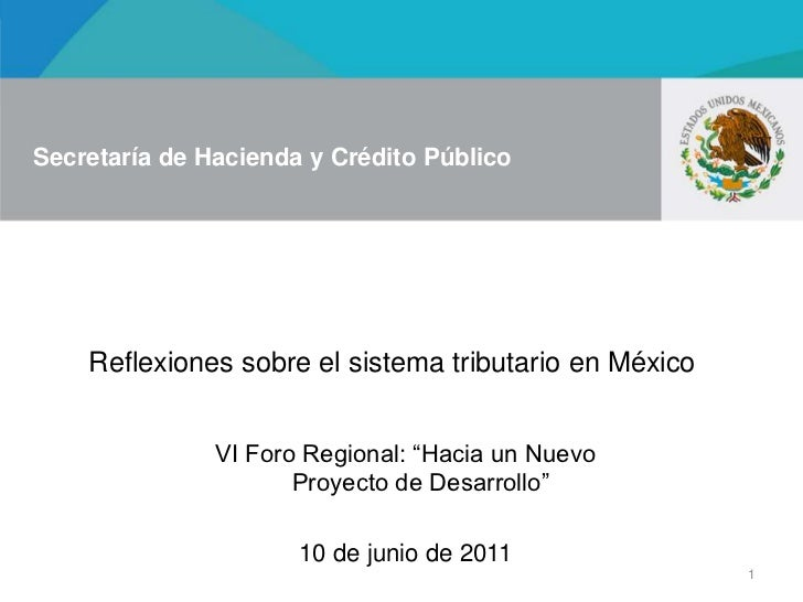 """1<br />Reflexiones sobre el sistema tributario en México<br />VI Foro Regional: """"Hacia un Nuevo Proyecto de Desarrollo""""<br..."""