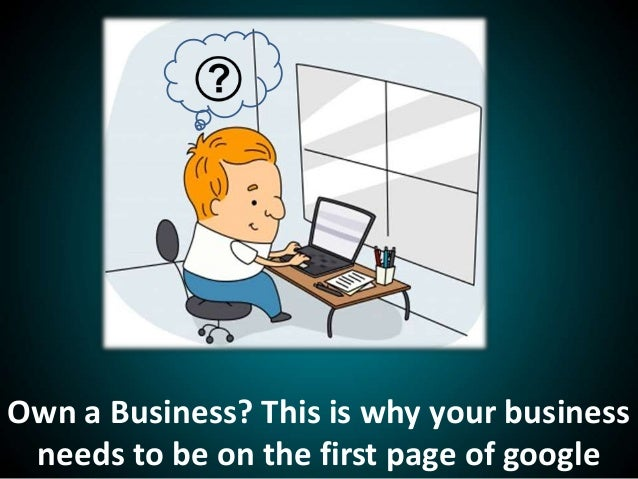 Own A Business? This Is why Your Business Needs To Be On First Page Of Google