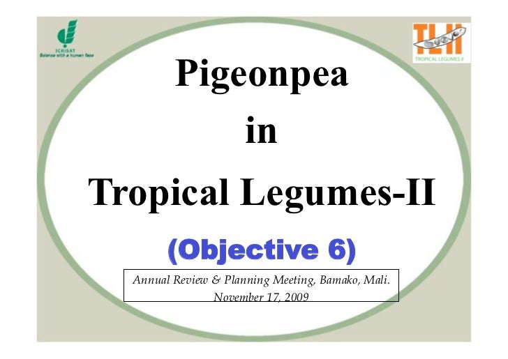 Pigeonpea              in Tropical Legumes-II         (Objective 6)   Annual Review & Planning Meeting, Bamako, Mali.     ...