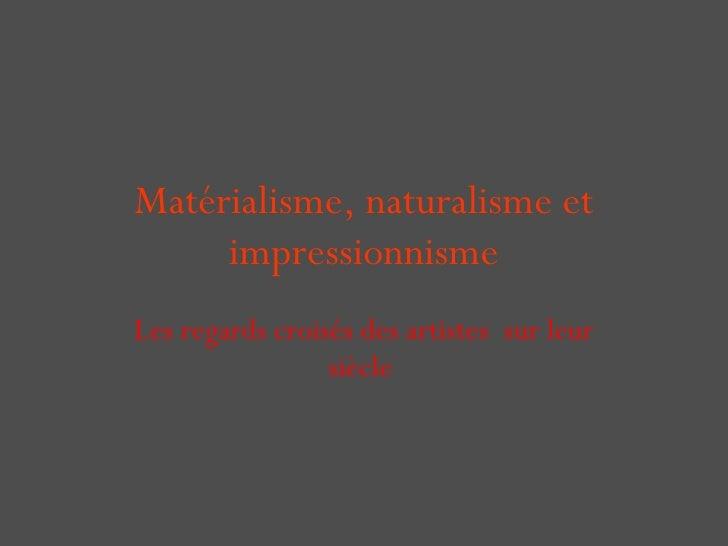 Matérialisme, naturalisme et impressionnisme Les regards croisés des artistes  sur leur siècle