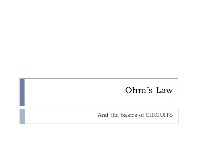 Ohm's Law And the basics of CIRCUITS