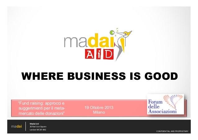 """WHERE BUSINESS IS GOOD """"Fund raising: approcci e REDUCE suggerimenti per il metamercato delle donazioni"""" madai  Madai  L..."""