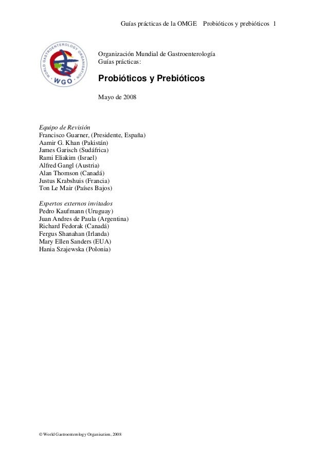 Guías prácticas de la OMGE Probióticos y prebióticos 1 Organización Mundial de Gastroenterología Guías prácticas: Probióti...