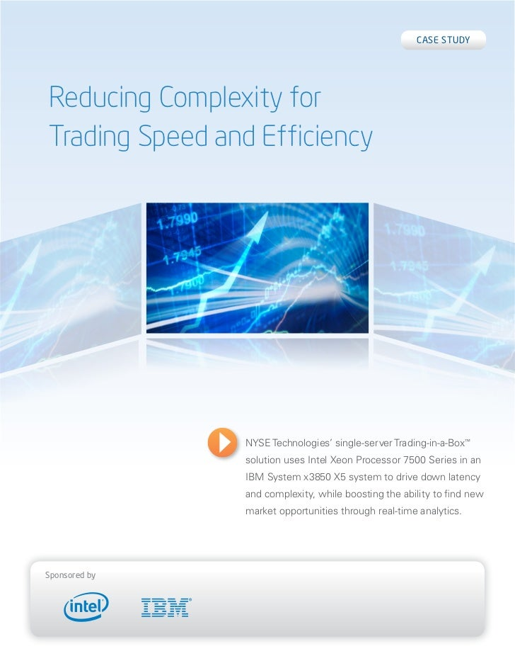 Case studyReducing Complexity forTrading Speed and Efficiency                NYSE Technologies' single-server Trading-in-a...