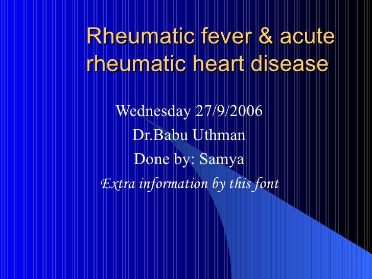 Rheumatic fever & acute rheumatic heart disease  Wednesday 27/9/2006 Dr.Babu Uthman Done by: Samya Extra information by th...
