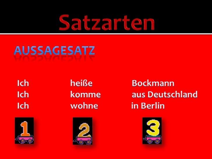 Satzarten<br />Aussagesatz<br />IchheißeBockmann<br />IchkommeausDeutschland<br />Ichwohne                in Berlin<br />