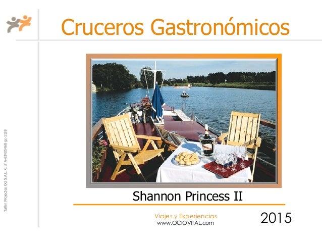 TallerProjectesOciS.A.L.C.i.fA-63405468gc-1138 Viajes y Experiencias www.OCIOVITAL.com Cruceros Gastronómicos 2015 Shannon...