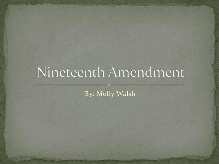 By: Molly Walsh<br />Nineteenth Amendment<br />