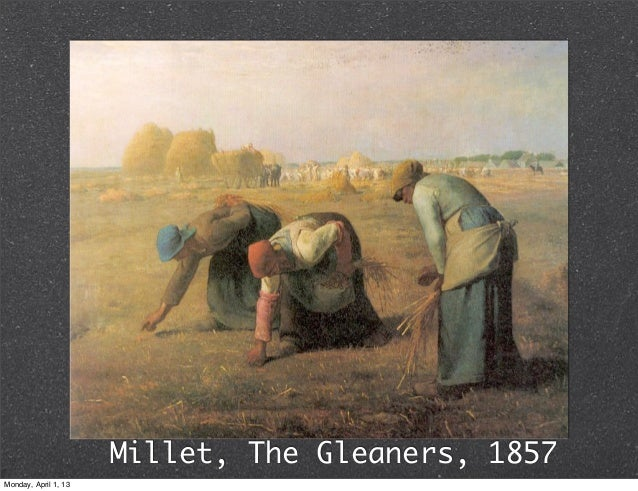 Millet, The Gleaners, 1857Monday, April 1, 13