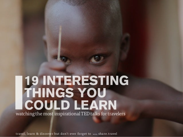 19 INTERESTING THINGS YOU COULD LEARNwatchingthemostinspirationalTEDtalksfortravelers travel, learn & discover but don't e...