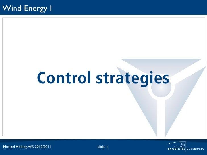 Wind Energy I                    Control strategiesMichael Hölling, WS 2010/2011   slide 1