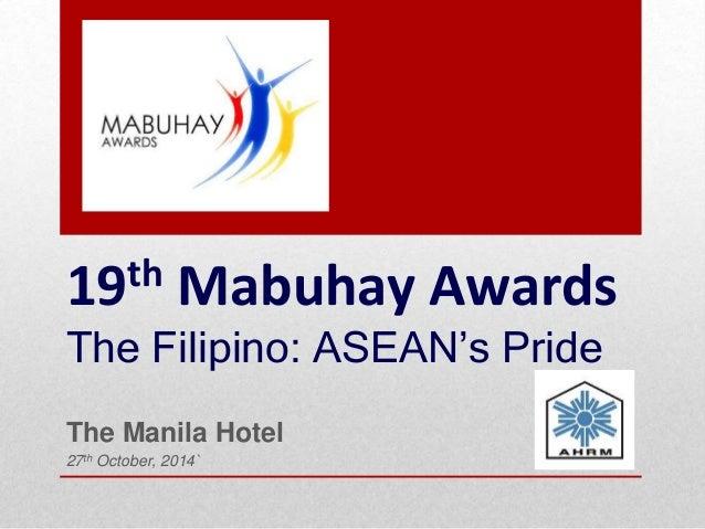 19th Mabuhay Awards The Filipino: ASEAN's Pride The Manila Hotel 27th October, 2014`