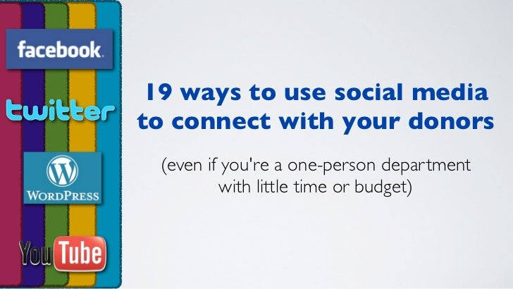 19 ways to use social mediato connect with your donors (even if youre a one-person department         with little time or ...