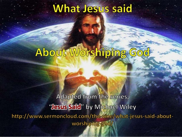 What Jesus said About Worshiping God
