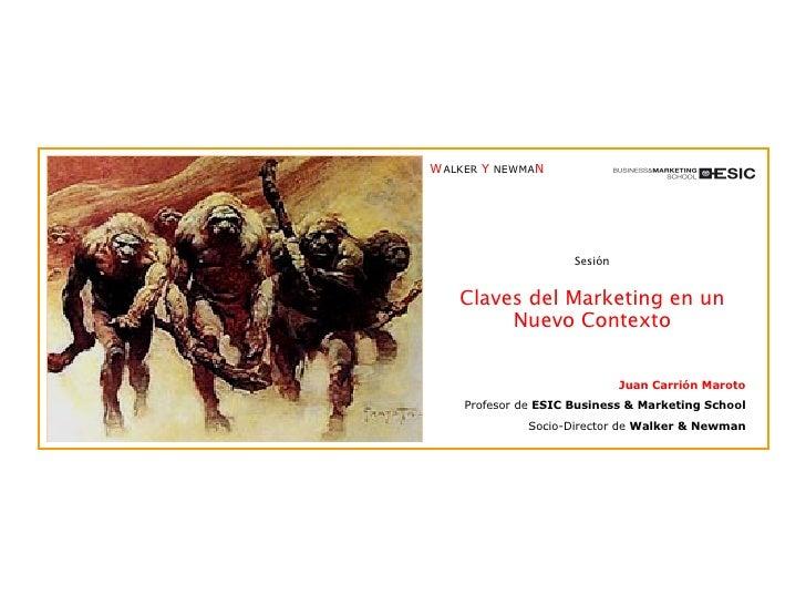 Sesión Claves del Marketing en un Nuevo Contexto Juan Carrión Maroto Profesor de  ESIC Business & Marketing School Socio-D...