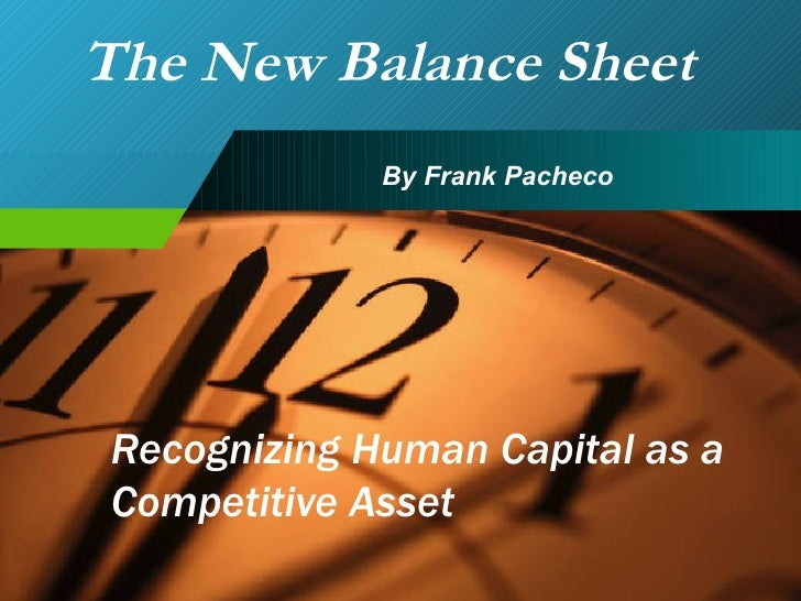 Recognizing Human Capital as a Competitive Asset The New Balance Sheet By Frank Pacheco
