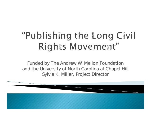 Funded by The Andrew W. Mellon Foundationand the University of North Carolina at Chapel Hill         Sylvia K. Miller, Pro...