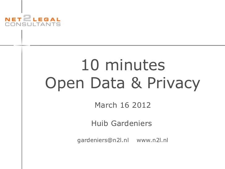 10 minutesOpen Data & Privacy        March 16 2012       Huib Gardeniers   gardeniers@n2l.nl   www.n2l.nl