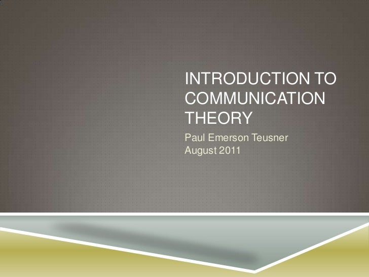 Introduction to communication theory<br />Paul Emerson TeusnerAugust 2011<br />