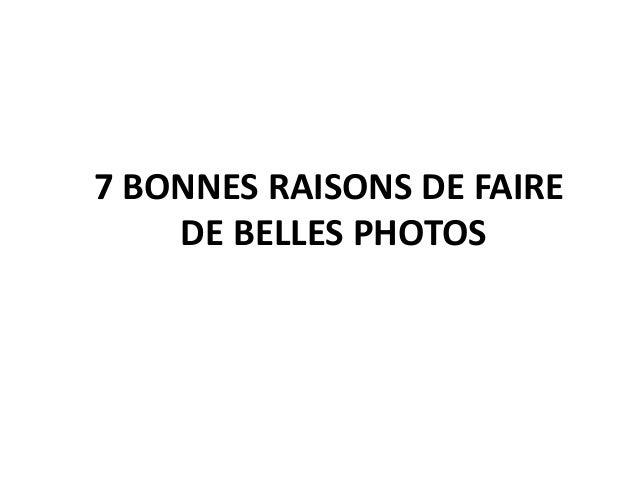7 bonnes raisons de faire de belles photos