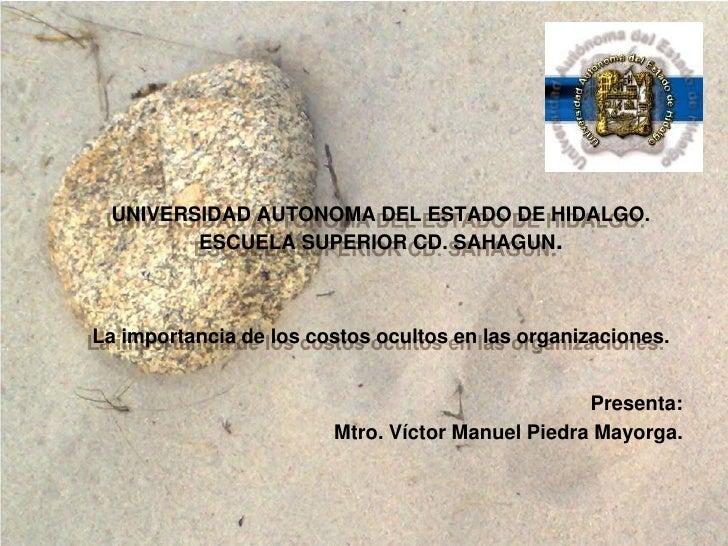 UNIVERSIDAD AUTONOMA DEL ESTADO DE HIDALGO.        ESCUELA SUPERIOR CD. SAHAGUN.La importancia de los costos ocultos en la...