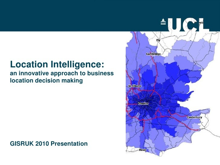 Location Intelligence: an innovative approach to business location decision makingGISRUK 2010 Presentation<br />