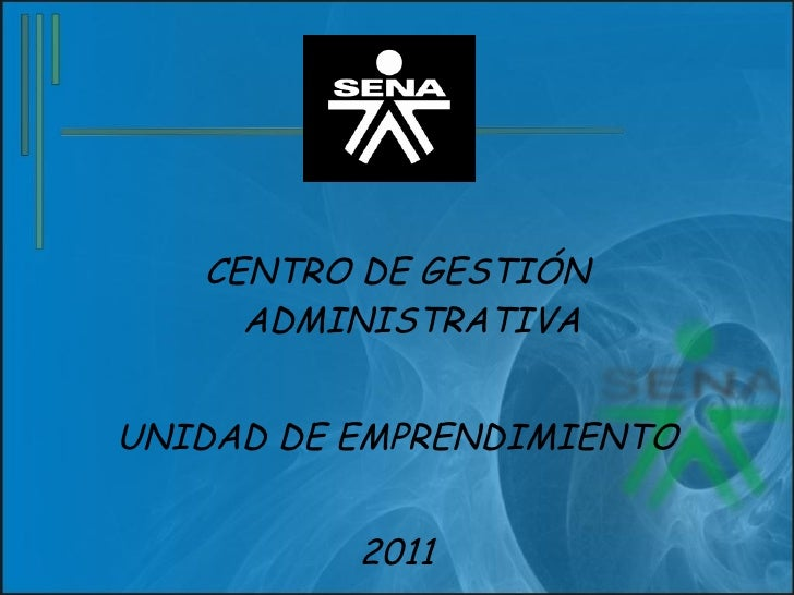 <ul><li>CENTRO DE GESTIÓN ADMINISTRATIVA </li></ul><ul><li>UNIDAD DE EMPRENDIMIENTO </li></ul><ul><li>2011 </li></ul>