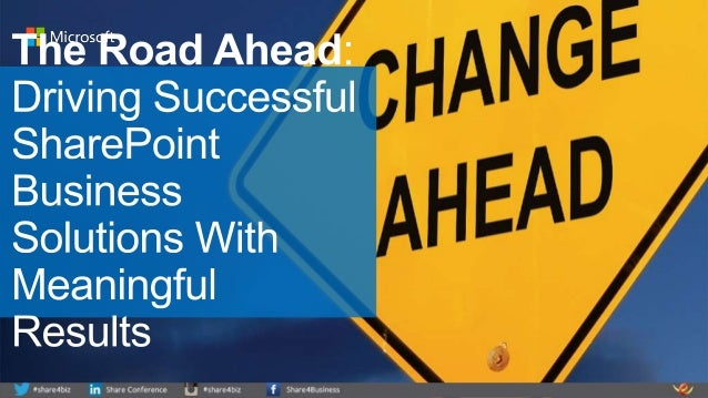 The Road Ahead: Driving SharePoint Business Solutions For Meaningful Results