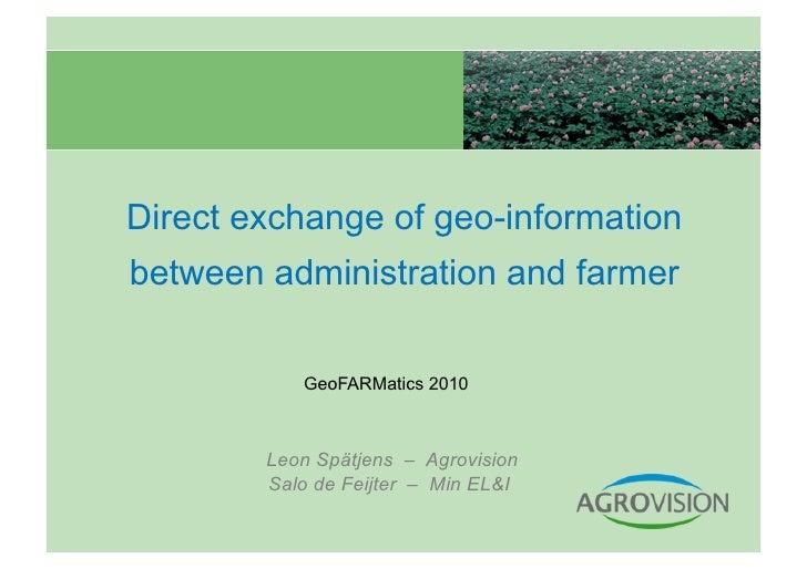 Direct exchange of geo-informationbetween administration and farmer           GeoFARMatics 2010        Leon Spätjens – Agr...