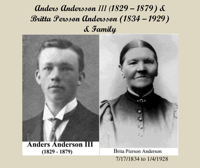 Anders Andersson III (1829 – 1879) & Britta Persson Andersson (1834 – 1929) & Family 7/17/1834 to 1/4/1928