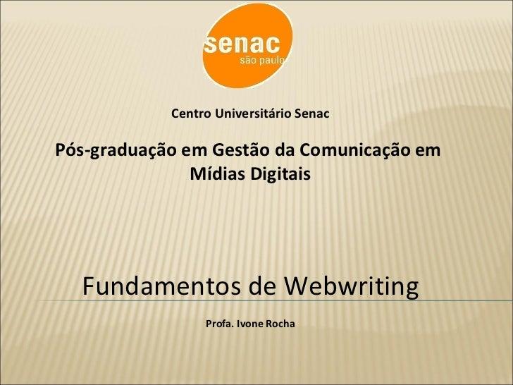 Centro Universitário Senac Pós-graduação em Gestão da Comunicação em  Mídias Digitais Fundamentos de Webwriting Profa. Ivo...