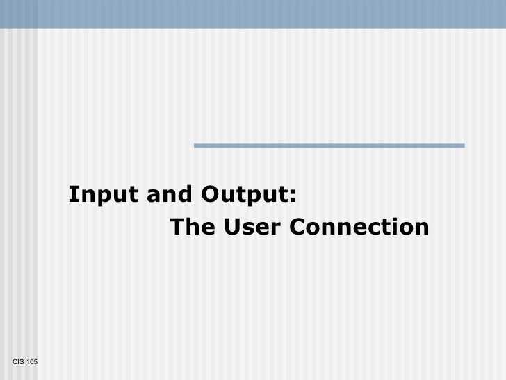 CIS 105 Input and Output:  The User Connection