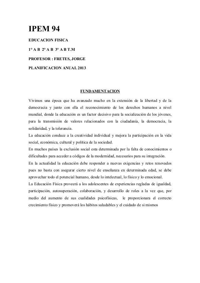 IPEM 94EDUCACION FISICA1° A B 2° A B 3° A B T.MPROFESOR : FRETES, JORGEPLANIFICACION ANUAL 2013                           ...