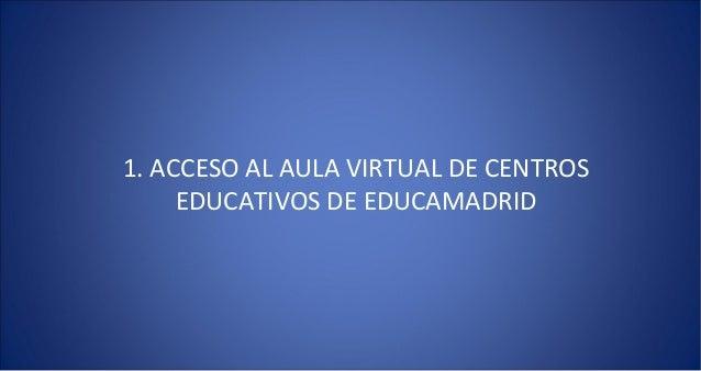 1. ACCESO AL AULA VIRTUAL DE CENTROS     EDUCATIVOS DE EDUCAMADRID