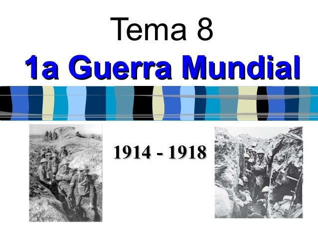 Tema 81a Guerra Mundial     1914 - 1918