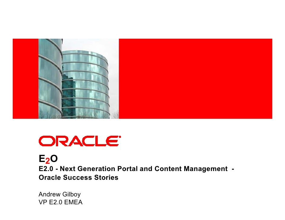 <Insert Picture Here>     E2O E2.0 - Next Generation Portal and Content Management - Oracle Success Stories  Andrew Gilboy...