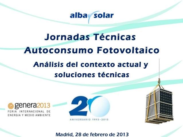 Jornadas TécnicasAutoconsumo Fotovoltaico Análisis del contexto actual y      soluciones técnicas      Madrid, 28 de febre...