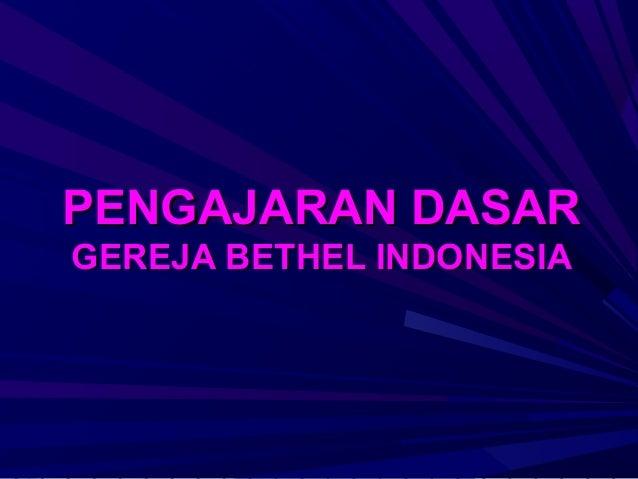 PENGAJARAN DASARGEREJA BETHEL INDONESIA