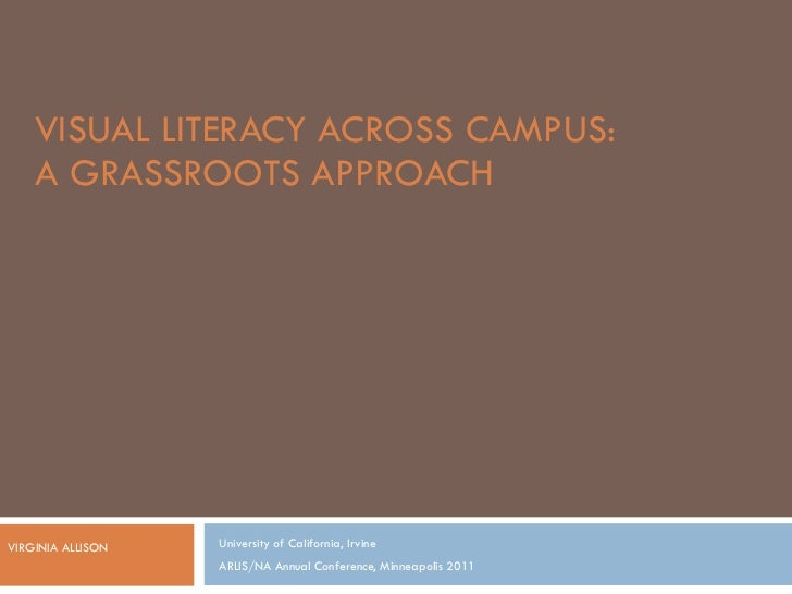 VISUAL LITERACY ACROSS CAMPUS:  A GRASSROOTS APPROACH University of California, Irvine ARLIS/NA Annual Conference, Minneap...