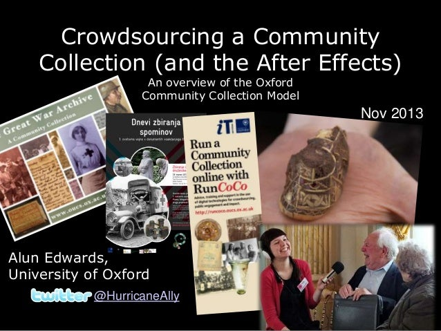 Crowdsourcing a Community Collection (and the After Effects) An overview of the Oxford Community Collection Model  Nov 201...