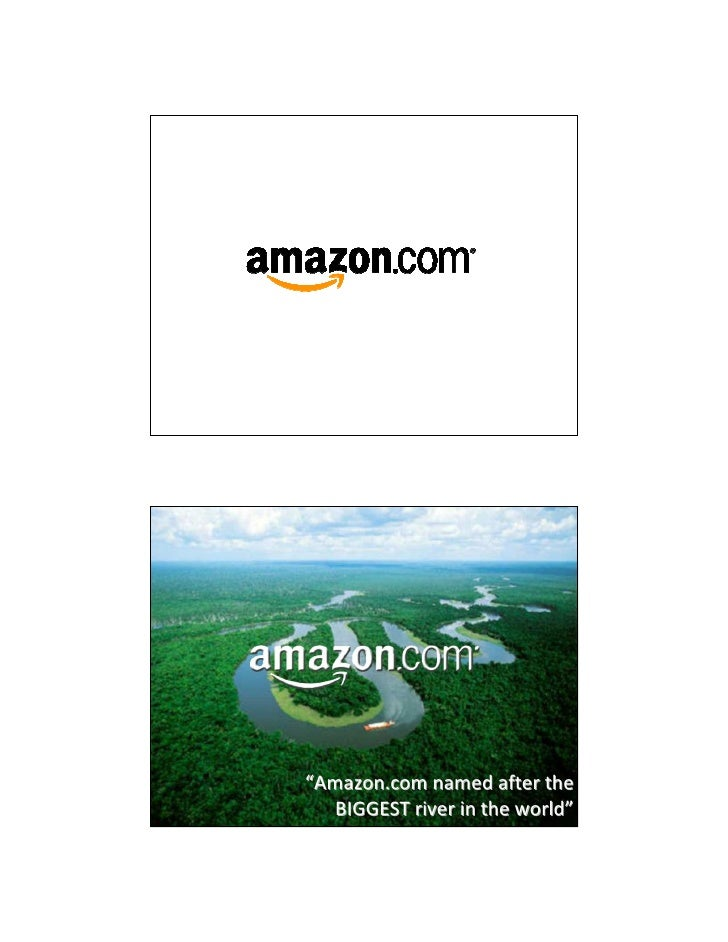 """Amazon.com named after the   BIGGEST river in the world"""